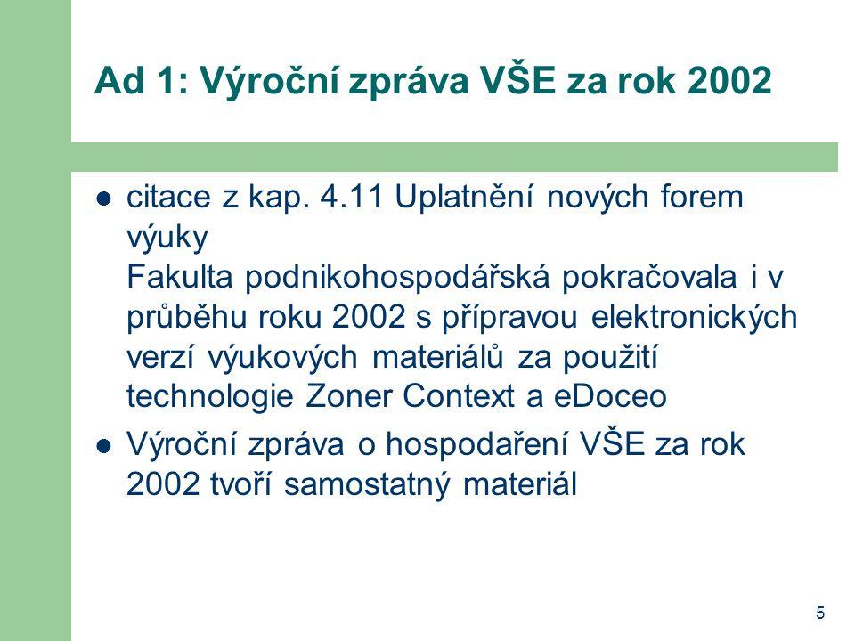 5 Ad 1: Výroční zpráva VŠE za rok 2002 citace z kap. 4.11 Uplatnění nových forem výuky Fakulta podnikohospodářská pokračovala i v průběhu roku 2002 s