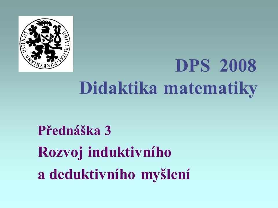 DPS 2008 Didaktika matematiky Přednáška 3 Rozvoj induktivního a deduktivního myšlení