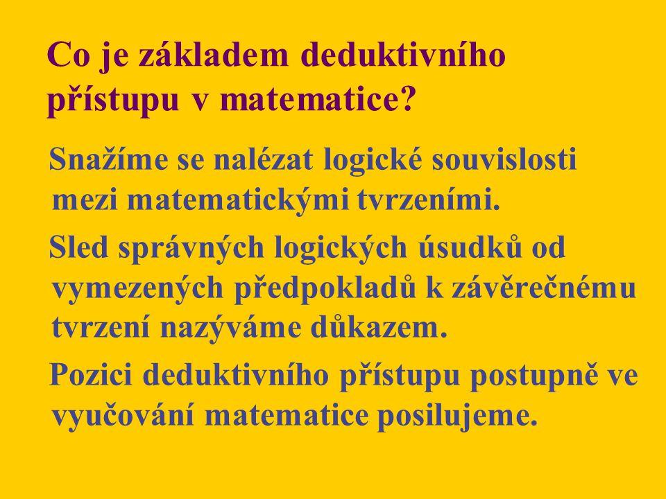 Co je základem deduktivního přístupu v matematice? Snažíme se nalézat logické souvislosti mezi matematickými tvrzeními. Sled správných logických úsudk