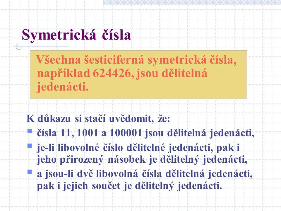 Symetrická čísla Všechna šesticiferná symetrická čísla, například 624426, jsou dělitelná jedenácti. K důkazu si stačí uvědomit, že:  čísla 11, 1001 a