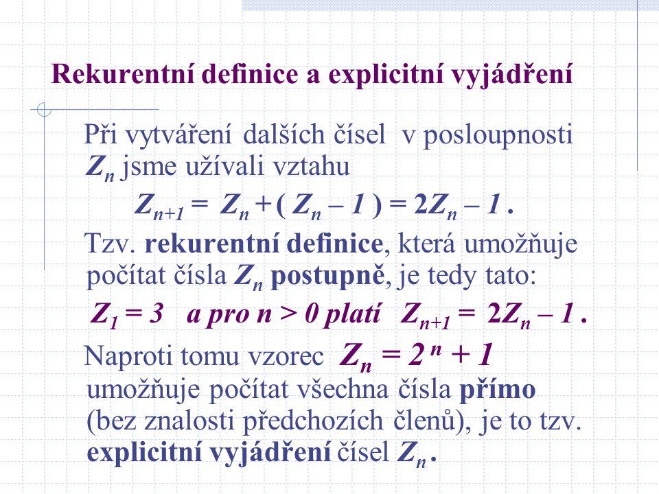 Rekurentní definice a explicitní vyjádření Při vytváření dalších čísel v posloupnosti Z n jsme užívali vztahu Z n+1 = Z n + ( Z n – 1 ) = 2Z n – 1. Tz