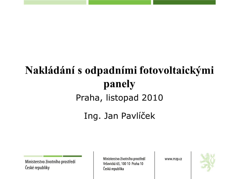 Nakládání s odpadními fotovoltaickými panely Praha, listopad 2010 Ing. Jan Pavlíček