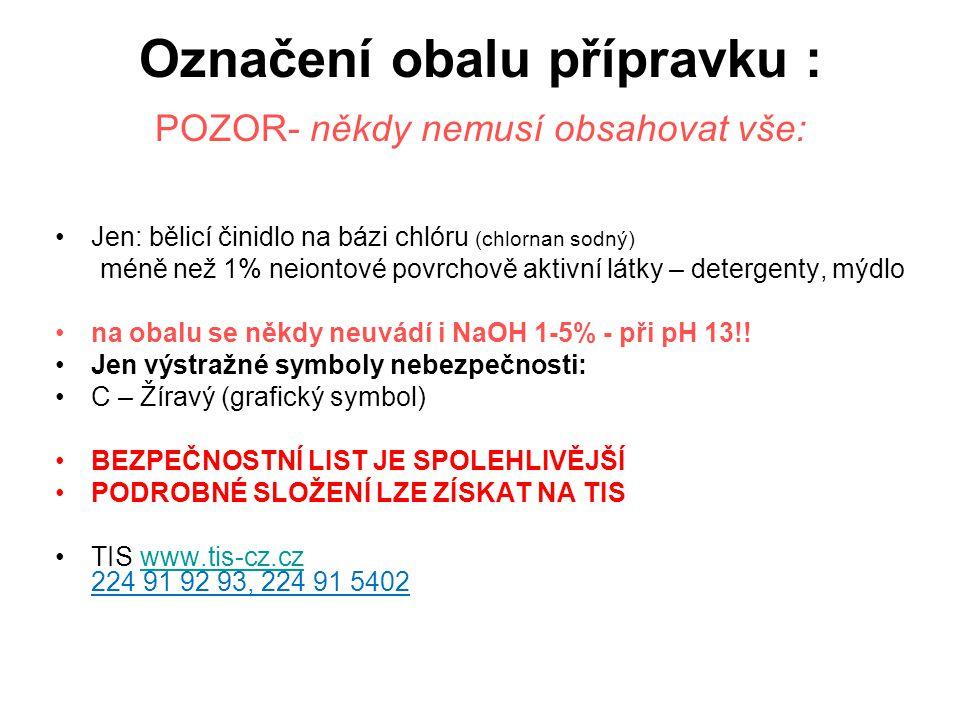 Označení obalu přípravku : POZOR- někdy nemusí obsahovat vše: Jen: bělicí činidlo na bázi chlóru (chlornan sodný) méně než 1% neiontové povrchově akti