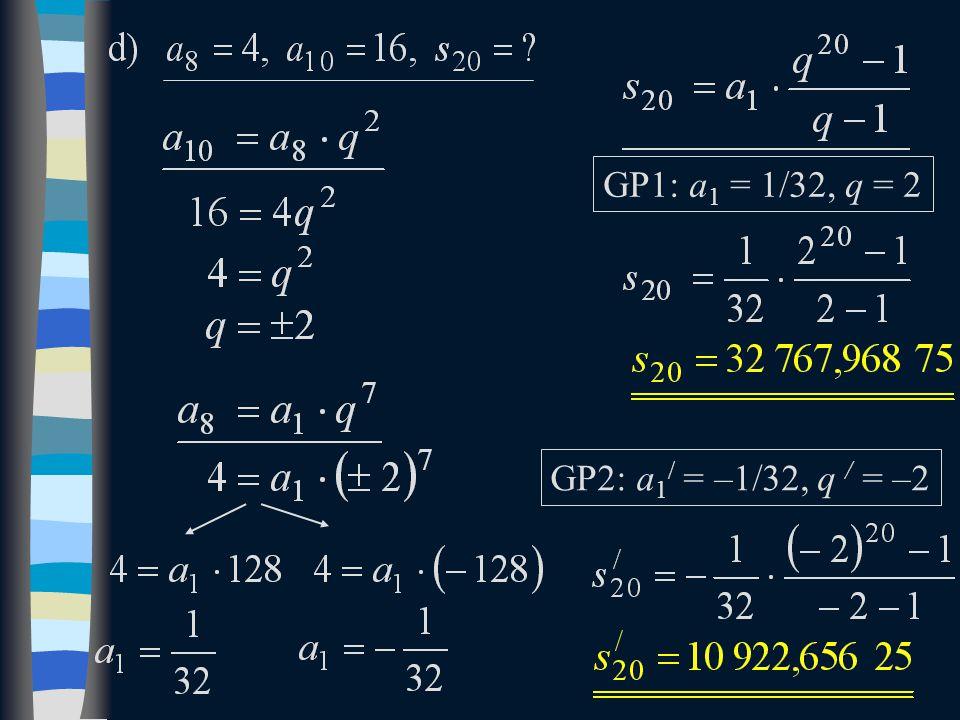 GP1: a 1 = 1/32, q = 2 GP2: a 1 / = –1/32, q / = –2