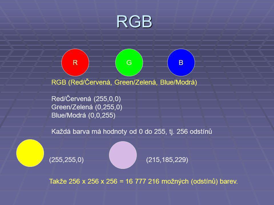 RGB RBG RGB (Red/Červená, Green/Zelená, Blue/Modrá) Red/Červená (255,0,0) Green/Zelená (0,255,0) Blue/Modrá (0,0,255) Každá barva má hodnoty od 0 do 255, tj.