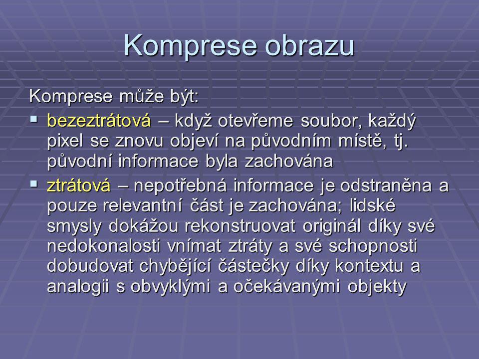 Komprese obrazu Komprese může být:  bezeztrátová – když otevřeme soubor, každý pixel se znovu objeví na původním místě, tj.