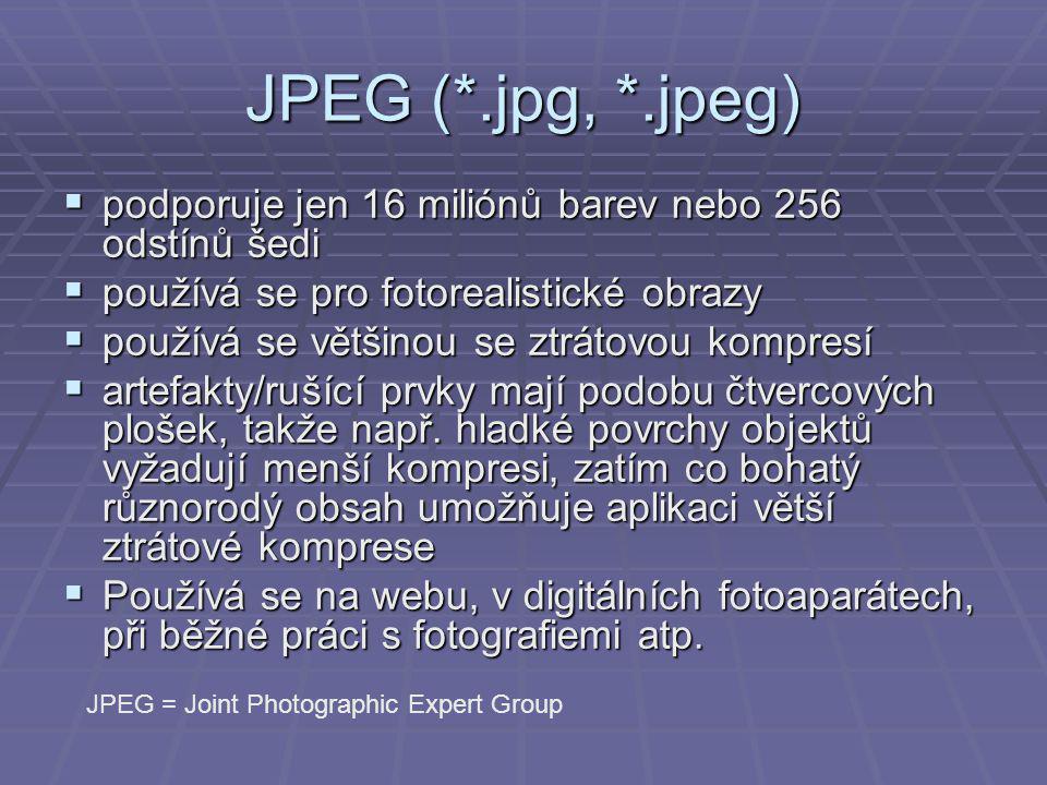 JPEG (*.jpg, *.jpeg)  podporuje jen 16 miliónů barev nebo 256 odstínů šedi  používá se pro fotorealistické obrazy  používá se většinou se ztrátovou kompresí  artefakty/rušící prvky mají podobu čtvercových plošek, takže např.