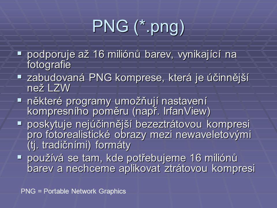 PNG (*.png)  podporuje až 16 miliónů barev, vynikající na fotografie  zabudovaná PNG komprese, která je účinnější než LZW  některé programy umožňují nastavení kompresního poměru (např.