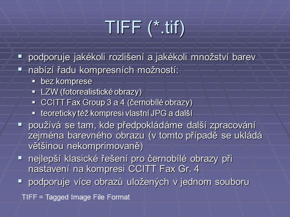 TIFF (*.tif)  podporuje jakékoli rozlišení a jakékoli množství barev  nabízí řadu kompresních možností:  bez komprese  LZW (fotorealistické obrazy)  CCITT Fax Group 3 a 4 (černobílé obrazy)  teoreticky též kompresi vlastní JPG a další  používá se tam, kde předpokládáme další zpracování zejména barevného obrazu (v tomto případě se ukládá většinou nekomprimovaně)  nejlepší klasické řešení pro černobílé obrazy při nastavení na kompresi CCITT Fax Gr.