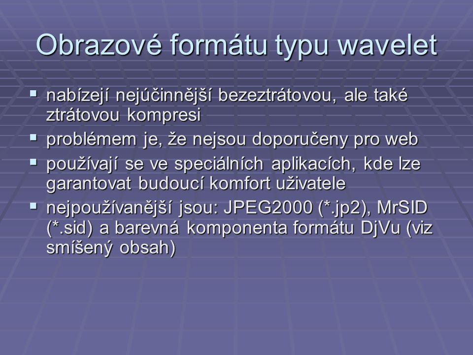 Obrazové formátu typu wavelet  nabízejí nejúčinnější bezeztrátovou, ale také ztrátovou kompresi  problémem je, že nejsou doporučeny pro web  používají se ve speciálních aplikacích, kde lze garantovat budoucí komfort uživatele  nejpoužívanější jsou: JPEG2000 (*.jp2), MrSID (*.sid) a barevná komponenta formátu DjVu (viz smíšený obsah)