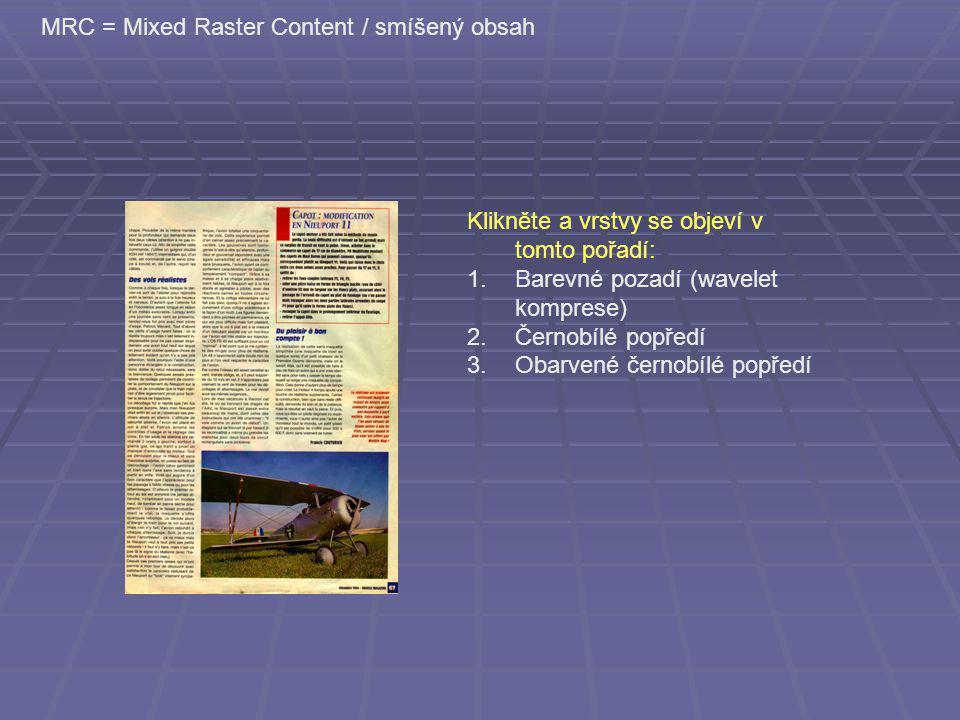 MRC = Mixed Raster Content / smíšený obsah Klikněte a vrstvy se objeví v tomto pořadí: 1.Barevné pozadí (wavelet komprese) 2.Černobílé popředí 3.Obarvené černobílé popředí