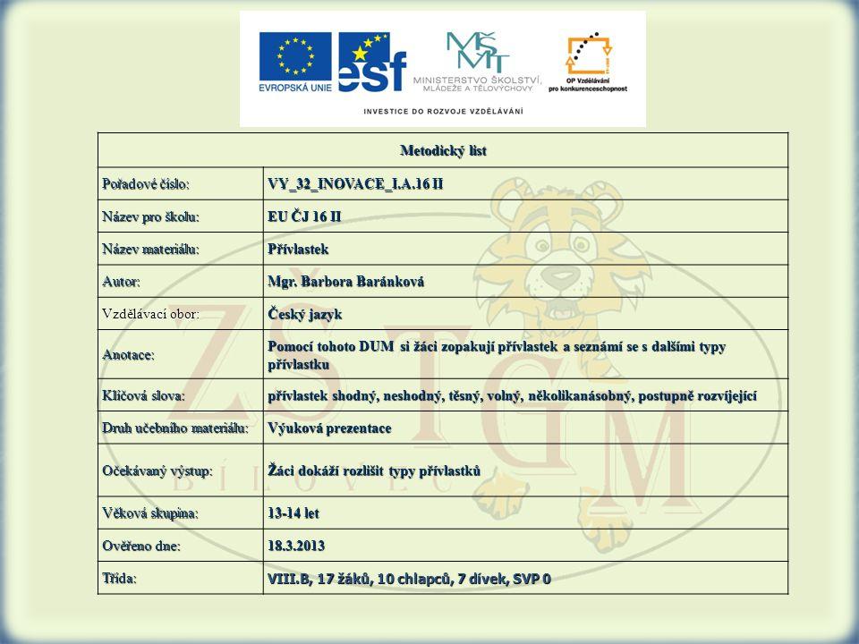 Metodický list Pořadové číslo: VY_32_INOVACE_I.A.16 II Název pro školu: EU ČJ 16 II Název materiálu: Přívlastek Autor: Mgr.
