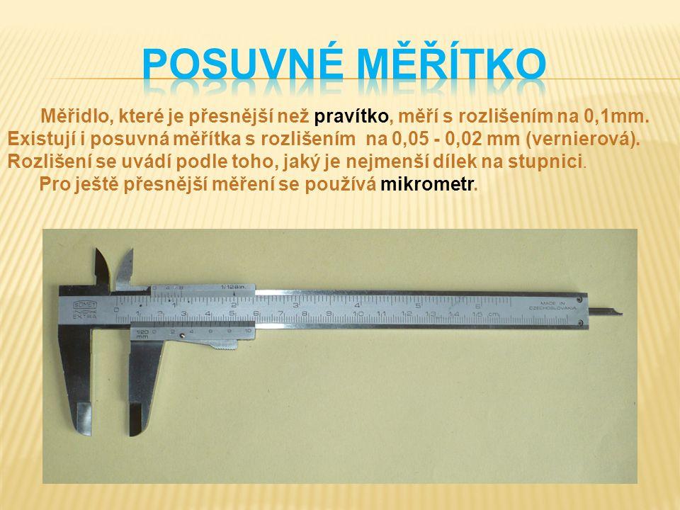 Měřidlo, které je přesnější než pravítko, měří s rozlišením na 0,1mm. Existují i posuvná měřítka s rozlišením na 0,05 - 0,02 mm (vernierová). Rozlišen
