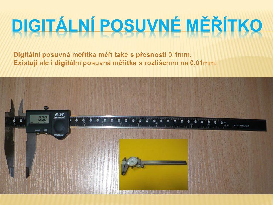 Digitální posuvná měřítka měří také s přesností 0,1mm. Existují ale i digitální posuvná měřítka s rozlišením na 0,01mm.