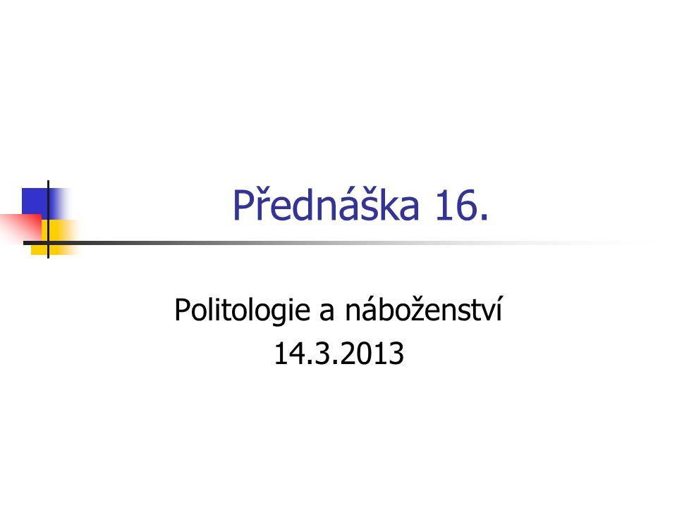 Přednáška 16. Politologie a náboženství 14.3.2013