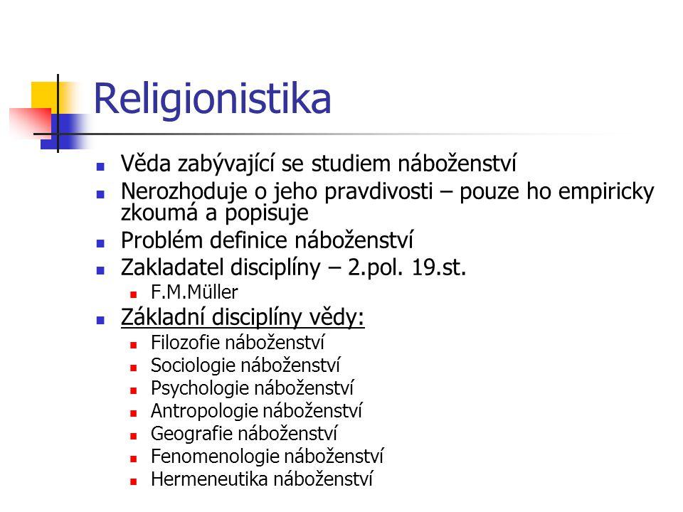 Religionistika Věda zabývající se studiem náboženství Nerozhoduje o jeho pravdivosti – pouze ho empiricky zkoumá a popisuje Problém definice náboženst