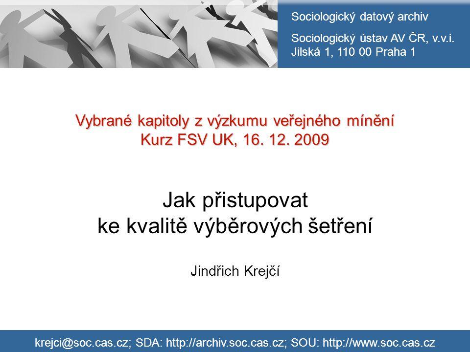 Jak přistupovat ke kvalitě výběrových šetření Jindřich Krejčí Vybrané kapitoly z výzkumu veřejného mínění Kurz FSV UK, 16. 12. 2009 Sociologický datov