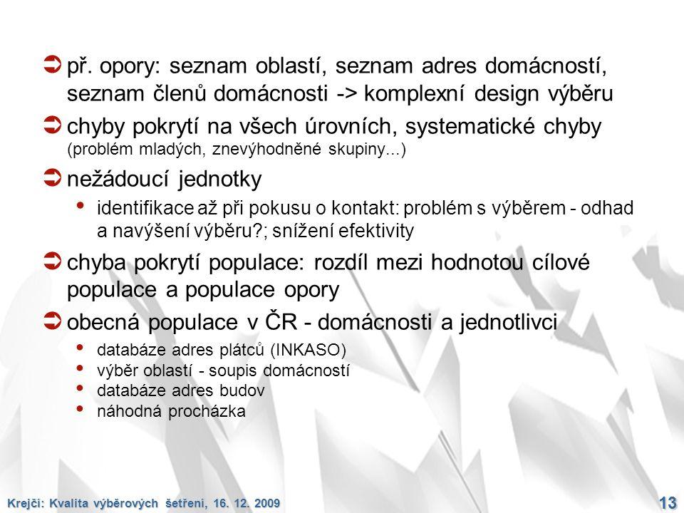 Krejčí: Kvalita výběrových šetření, 16. 12. 2009 13  př. opory: seznam oblastí, seznam adres domácností, seznam členů domácnosti -> komplexní design