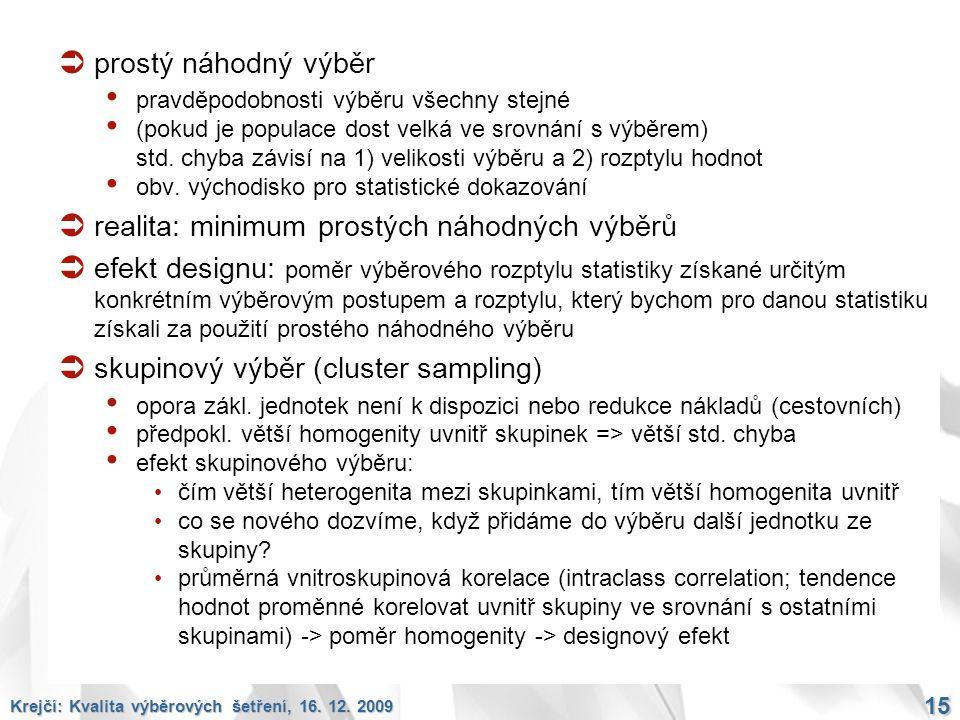 Krejčí: Kvalita výběrových šetření, 16. 12. 2009 15  prostý náhodný výběr pravděpodobnosti výběru všechny stejné (pokud je populace dost velká ve sro