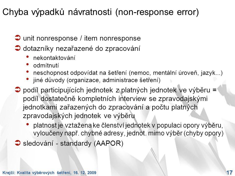 Krejčí: Kvalita výběrových šetření, 16. 12. 2009 17 Chyba výpadků návratnosti (non-response error)  unit nonresponse / item nonresponse  dotazníky n