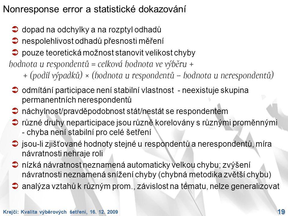 19 Nonresponse error a statistické dokazování  dopad na odchylky a na rozptyl odhadů  nespolehlivost odhadů přesnosti měření  pouze teoretická možn