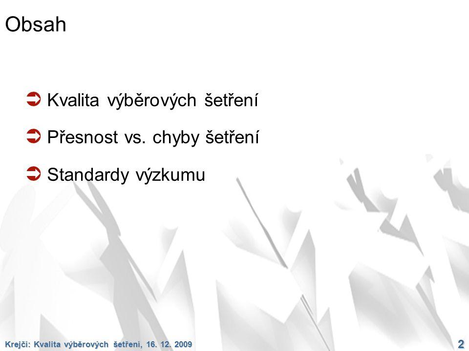 Krejčí: Kvalita výběrových šetření, 16. 12. 2009 2 Obsah  Kvalita výběrových šetření  Přesnost vs. chyby šetření  Standardy výzkumu