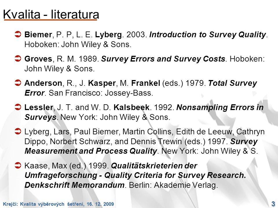 Krejčí: Kvalita výběrových šetření, 16. 12. 2009 3 Kvalita - literatura  Biemer, P. P, L. E. Lyberg. 2003. Introduction to Survey Quality. Hoboken: J