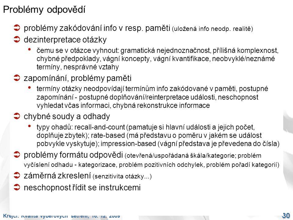 Krejčí: Kvalita výběrových šetření, 16. 12. 2009 30 Problémy odpovědí  problémy zakódování info v resp. paměti (uložená info neodp. realitě)  dezint