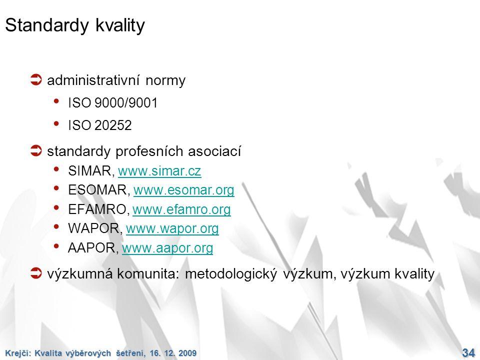 Krejčí: Kvalita výběrových šetření, 16. 12. 2009 34 Standardy kvality  administrativní normy ISO 9000/9001 ISO 20252  standardy profesních asociací