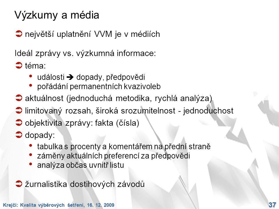 Krejčí: Kvalita výběrových šetření, 16. 12. 2009 37 Výzkumy a média  největší uplatnění VVM je v médiích Ideál zprávy vs. výzkumná informace:  téma: