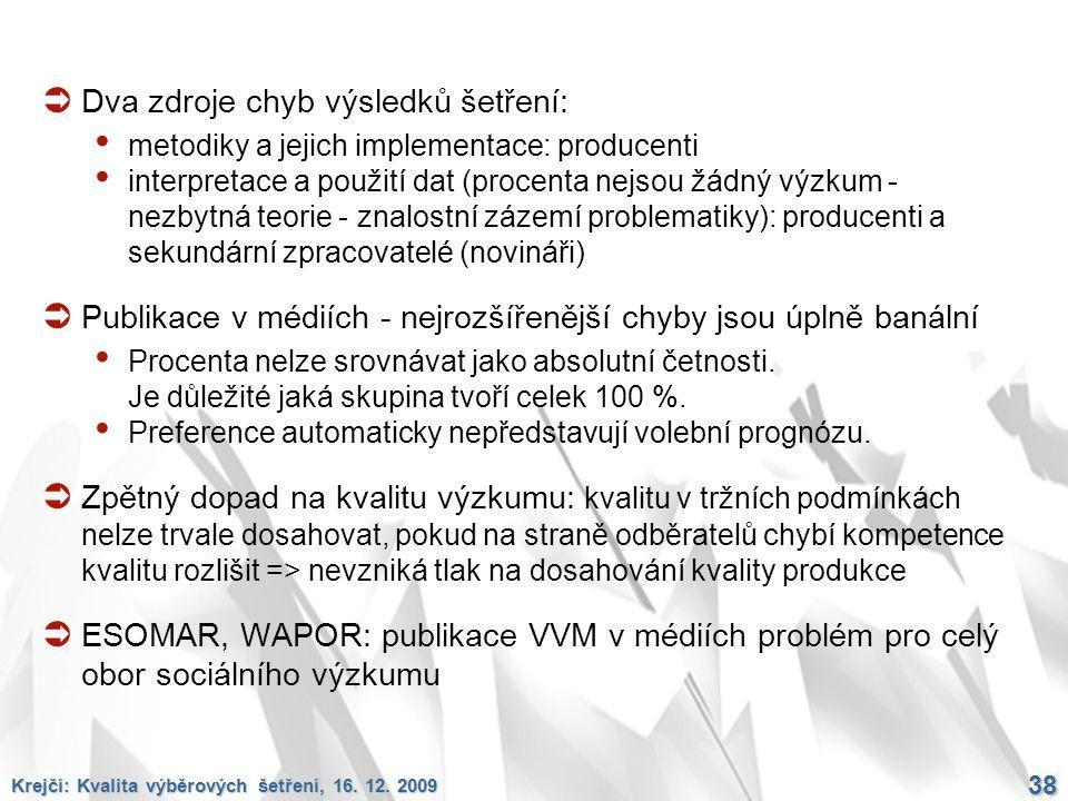 Krejčí: Kvalita výběrových šetření, 16. 12. 2009 38  Dva zdroje chyb výsledků šetření: metodiky a jejich implementace: producenti interpretace a použ