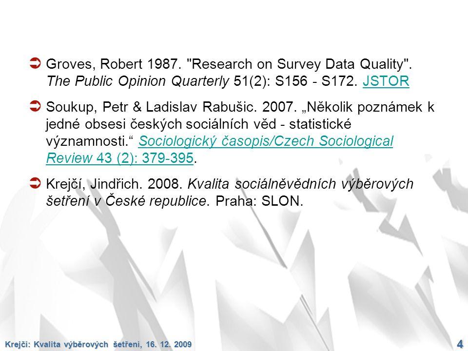 Krejčí: Kvalita výběrových šetření, 16. 12. 2009 4  Groves, Robert 1987.