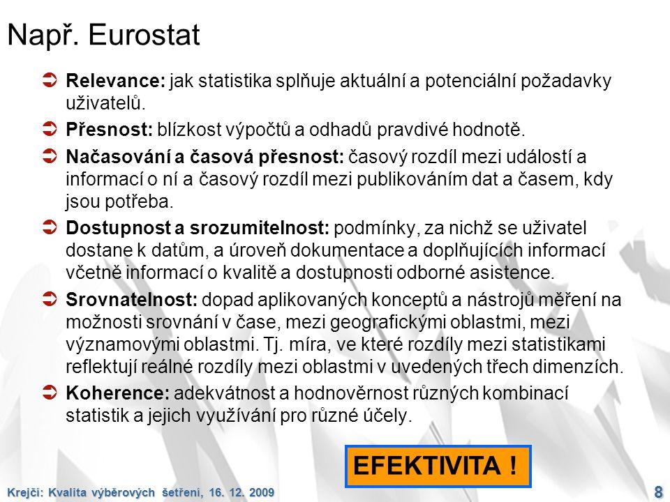 Krejčí: Kvalita výběrových šetření, 16. 12. 2009 8 Např. Eurostat  Relevance: jak statistika splňuje aktuální a potenciální požadavky uživatelů.  Př