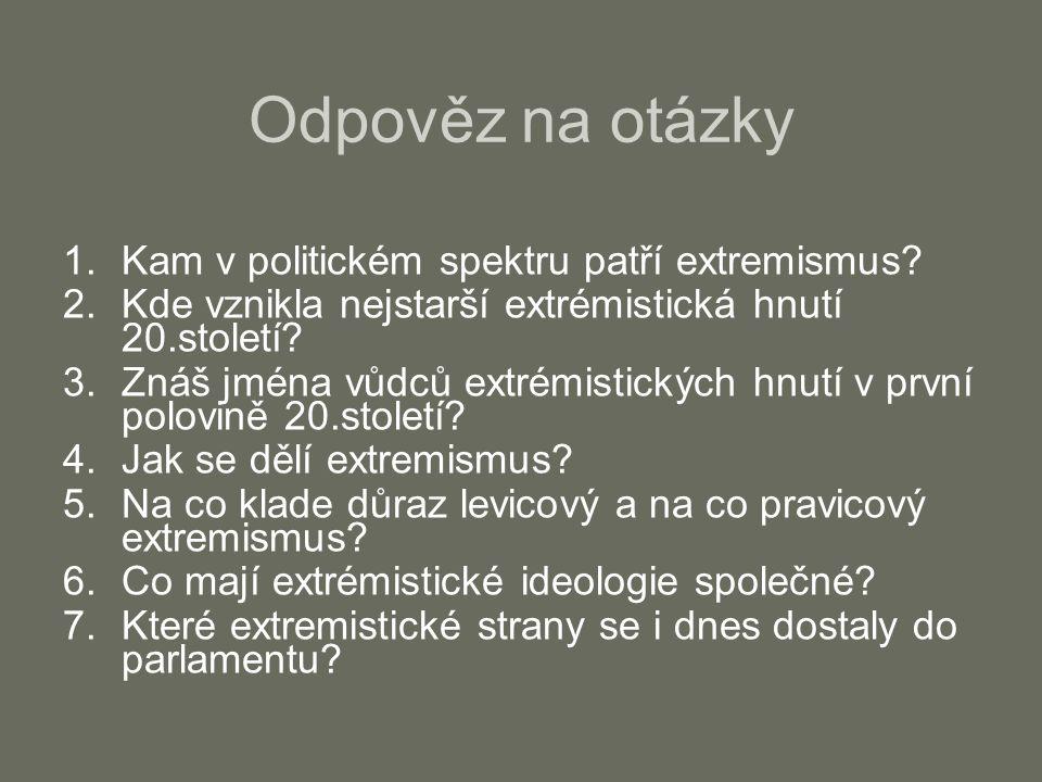 Odpověz na otázky 1.Kam v politickém spektru patří extremismus.