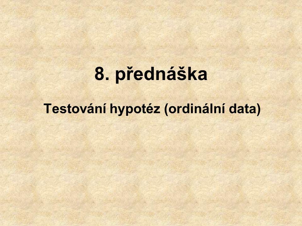 8. přednáška Testování hypotéz (ordinální data)