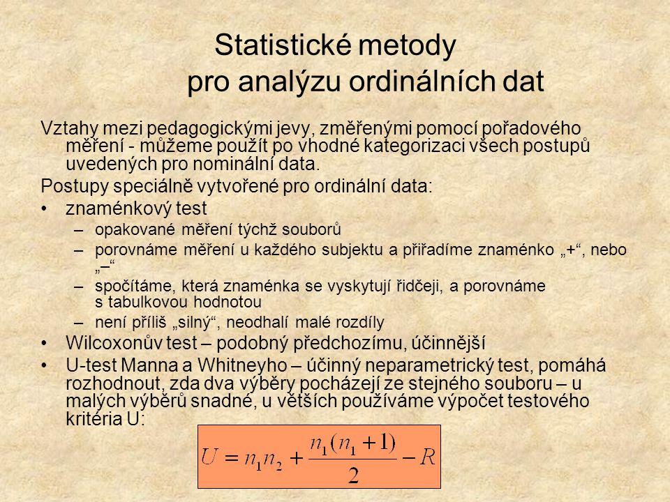 Statistické metody pro analýzu ordinálních dat Vztahy mezi pedagogickými jevy, změřenými pomocí pořadového měření - můžeme použít po vhodné kategoriza