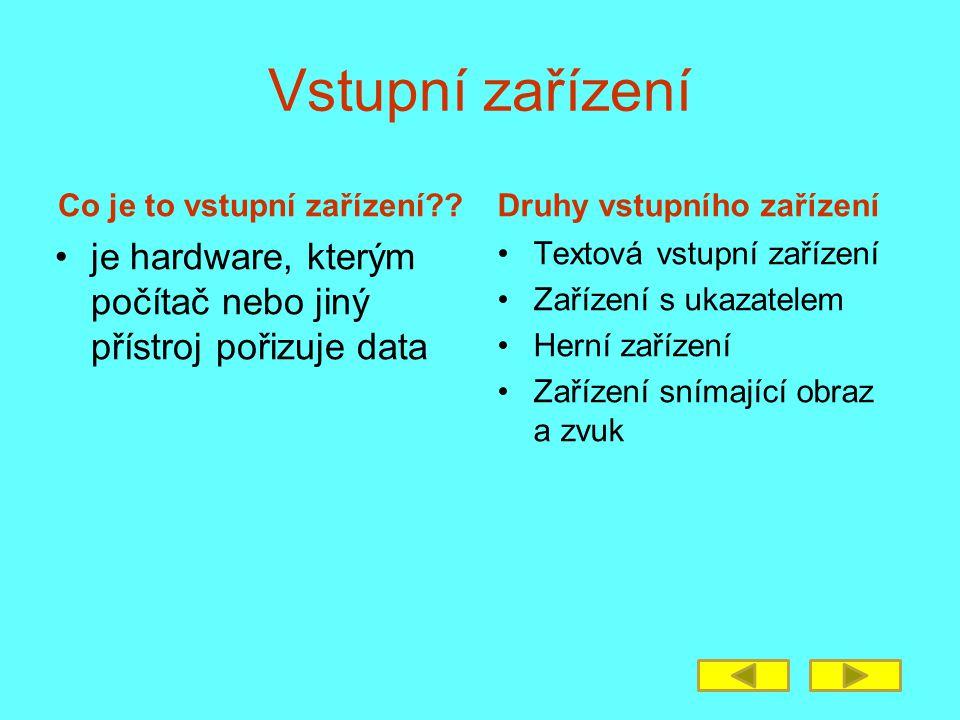 Vstupní zařízení Co je to vstupní zařízení?? je hardware, kterým počítač nebo jiný přístroj pořizuje data Druhy vstupního zařízení Textová vstupní zař