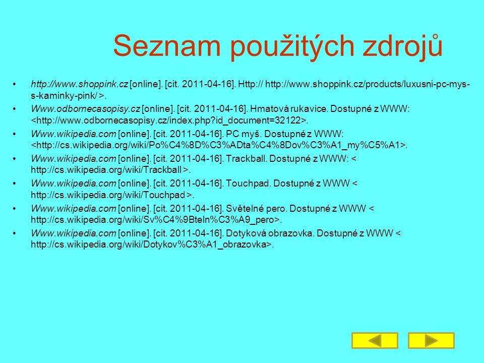 Seznam použitých zdrojů http://www.shoppink.cz [online]. [cit. 2011-04-16]. Http:// http://www.shoppink.cz/products/luxusni-pc-mys- s-kaminky-pink/ >.