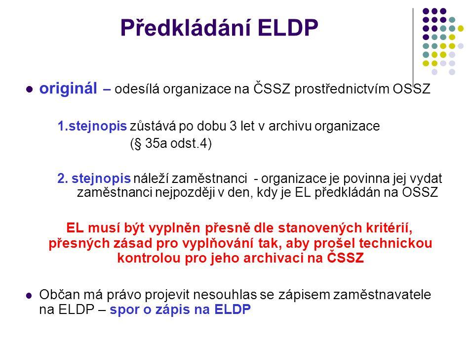 Předkládání ELDP originál – odesílá organizace na ČSSZ prostřednictvím OSSZ 1.stejnopis zůstává po dobu 3 let v archivu organizace (§ 35a odst.4) 2.