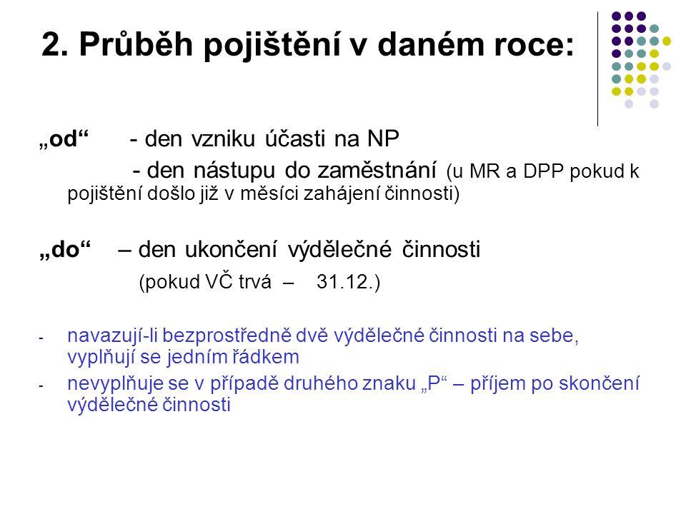 """2. Průběh pojištění v daném roce: """" od"""" - den vzniku účasti na NP - den nástupu do zaměstnání (u MR a DPP pokud k pojištění došlo již v měsíci zahájen"""