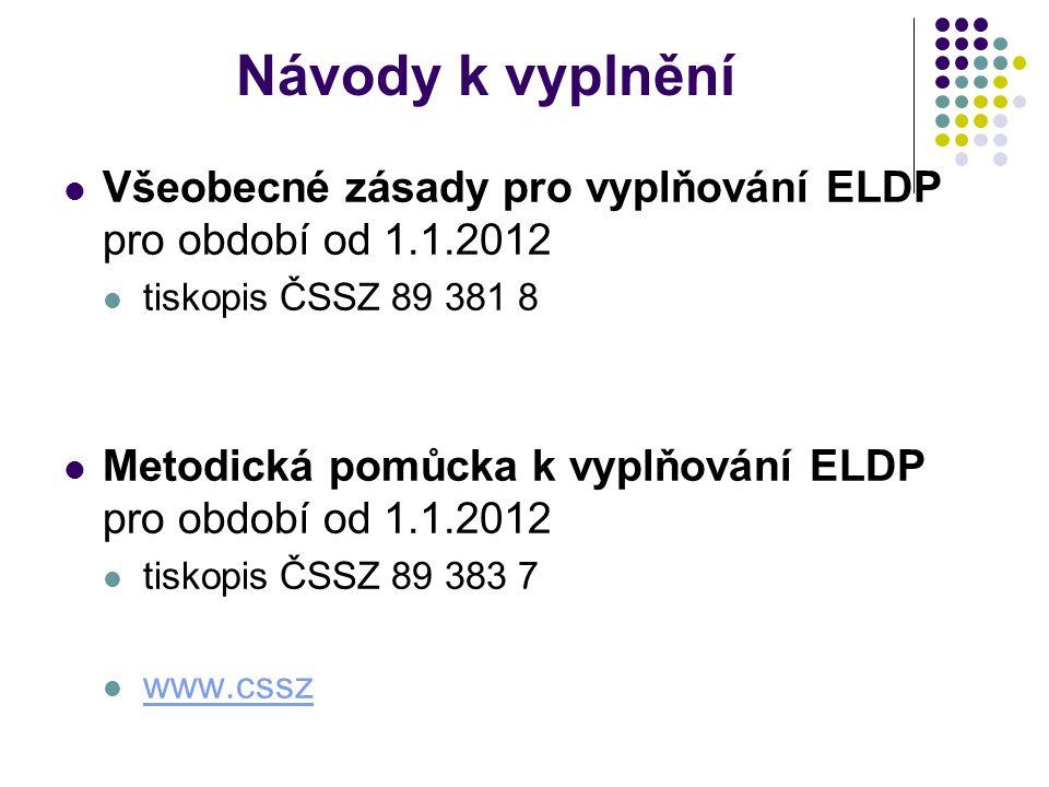 Návody k vyplnění Všeobecné zásady pro vyplňování ELDP pro období od 1.1.2012 tiskopis ČSSZ 89 381 8 Metodická pomůcka k vyplňování ELDP pro období od 1.1.2012 tiskopis ČSSZ 89 383 7 www.cssz