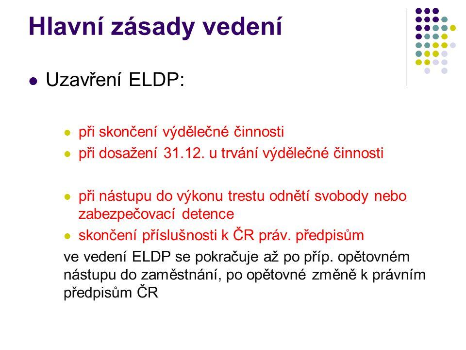 Hlavní zásady vedení Uzavření ELDP: při skončení výdělečné činnosti při dosažení 31.12.
