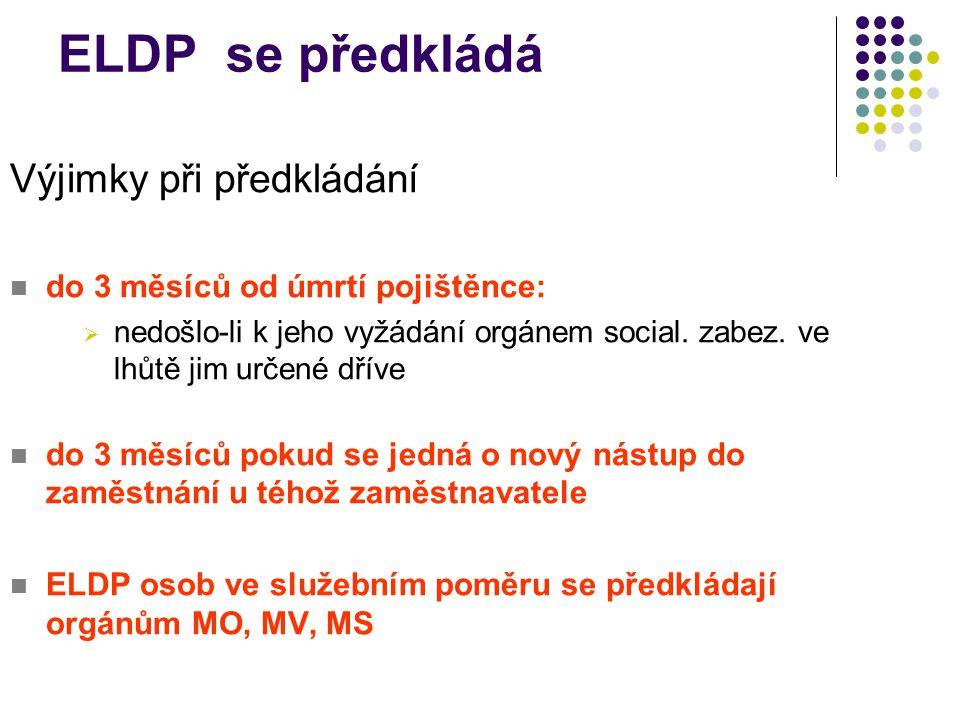 ELDP se předkládá Výjimky při předkládání do 3 měsíců od úmrtí pojištěnce:  nedošlo-li k jeho vyžádání orgánem social.