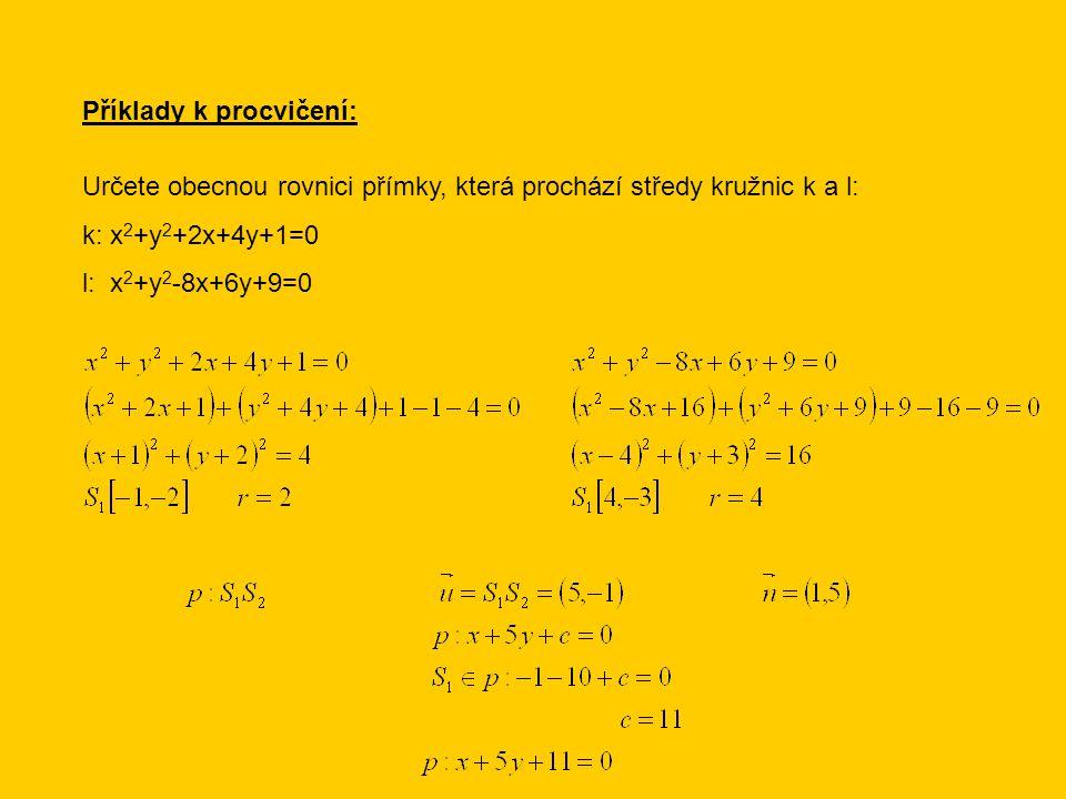 Příklady k procvičení: Určete obecnou rovnici přímky, která prochází středy kružnic k a l: k: x 2 +y 2 +2x+4y+1=0 l: x 2 +y 2 -8x+6y+9=0