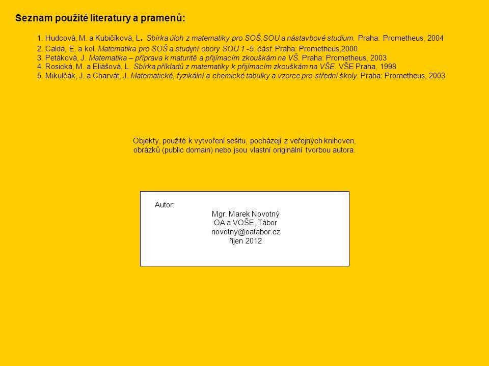 Autor: Mgr. Marek Novotný OA a VOŠE, Tábor novotny@oatabor.cz říjen 2012 Objekty, použité k vytvoření sešitu, pocházejí z veřejných knihoven, obrázků