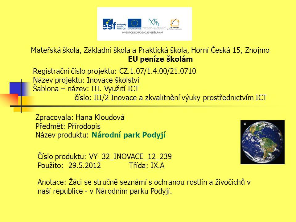 Mateřská škola, Základní škola a Praktická škola, Horní Česká 15, Znojmo EU peníze školám Registrační číslo projektu: CZ.1.07/1.4.00/21.0710 Název pro