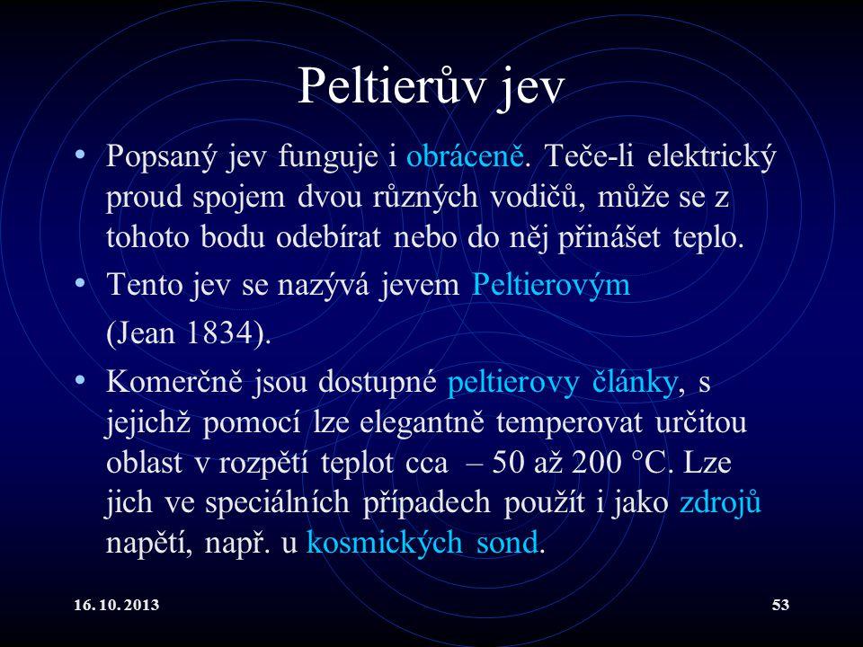 16.10. 201353 Peltierův jev Popsaný jev funguje i obráceně.
