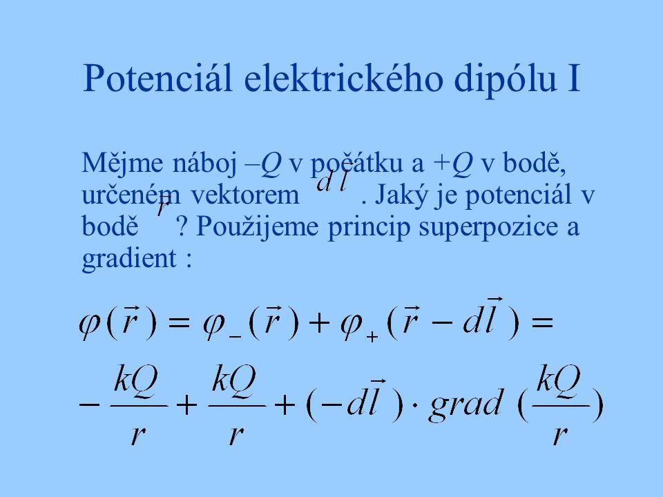 Potenciál elektrického dipólu I Mějme náboj –Q v počátku a +Q v bodě, určeném vektorem.