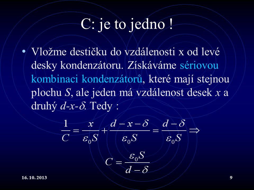 16.10. 20139 C: je to jedno . Vložme destičku do vzdálenosti x od levé desky kondenzátoru.