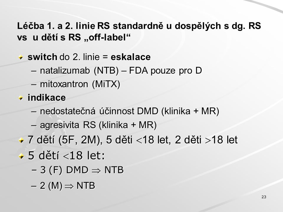 """Léčba 1. a 2. linie RS standardně u dospělých s dg. RS vs u dětí s RS """"off-label"""" switch do 2. linie = eskalace –natalizumab (NTB) – FDA pouze pro D –"""